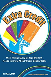 Extra Credit: The 7 Things Every College Student Needs to Know About Credit, Debt & Ca$h