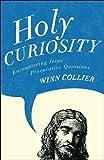 Holy Curiosity, Winn Collier, 0801068339