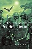 El Caballero de la Péndola Dorada, Luis Torres, 1463345488