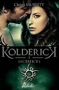 Kolderick, tome 3 : Sacrifices par Christy Saubesty
