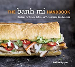 The Banh Mi Handbook: Recipes for Crazy-Delicious Vietnamese Sandwiches by [Nguyen, Andrea]