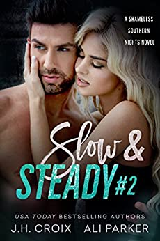 Slow and Steady #2: A Bad Boy Romantic Suspense (Shameless Southern Nights Book 5) by [Croix, J.H. , Parker, Ali]