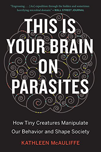Pdf Medical Books This Is Your Brain on Parasites: How Tiny Creatures Manipulate Our Behavior and Shape Society