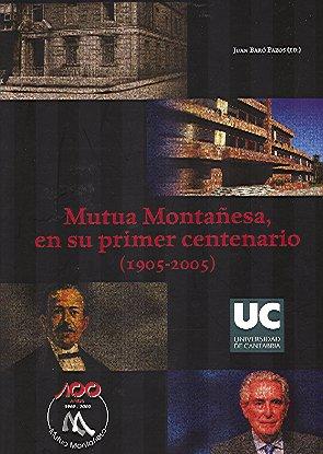 Mutua Montañesa, en su primer centenario (1905-2005) (Historia y Patrimonio) Juan Baró Pazos