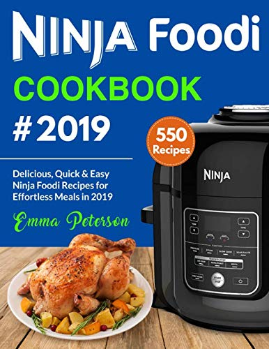 Ninja Foodi Cookbook #2019: 550 Delicious, Quick & Easy Ninja Foodi Recipes for Effortless Meals in 2019 by Emma Peterson