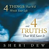4 Things That Will Wreck Your Life, and the 4 Truths that Will Save It
