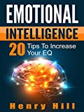 Emotional Intelligence: 20 Tips to Increase Your EQ: Master Your Emotions and Enjoy the Success That Comes With It (Emotional Intelligence, Mastering Emotions, Emotions Handbook)