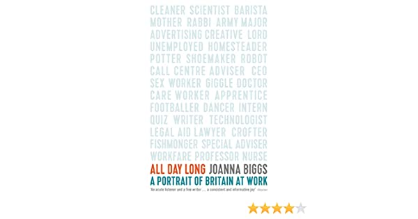 All Day Long: A Portrait of Britain At Work eBook: Joanna Biggs:  Amazon com au: Kindle Store