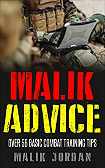 Malik Advice:  Over 56 Basic Combat Training Tips by [Jordan, Malik]
