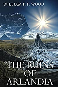 The Ruins Of Arlandia by William F. F.  Wood ebook deal