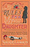 Rules for My Daughter: Indispensable Advice From Someone Who's Been There