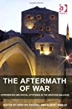 The Aftermath of War : Experiences and Social Attitudes in the Western Balkans, Ringdal, Kristen and Simkus, Albert A., 1409450279
