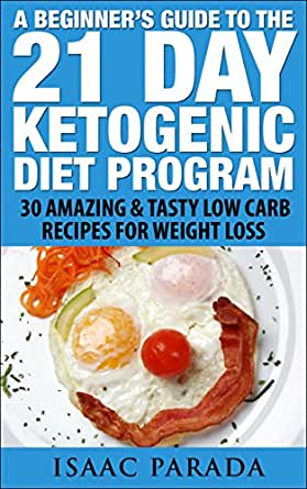 21 Day Ketogenic Diet: A Beginners Guide to Fat Loss with the Ketogenic Diet, 30 Amazing and ...