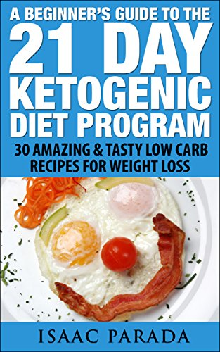 21 Day Ketogenic Diet: A Beginners Guide to Fat Loss with the Ketogenic Diet ,