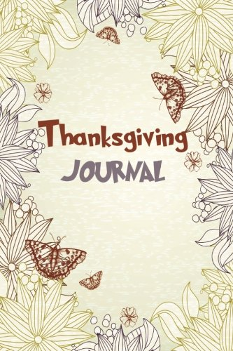 Download Thanksgiving Journal: The Thanksgiving & Gratitude Motivational Journal, Notebook for you to Reflect & Be Thankful. Give Thanks in All Circumstances. pdf epub