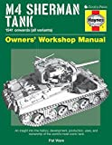 M4 Sherman Tank Owners' Workshop Manual: An insight into the history, development, production, uses, and ownership of the world's most iconic tank (Haynes Owners' Workshop Manuals)