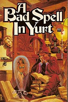 A Bad Spell in Yurt (The Royal Wizard of Yurt Book 1) by [Brittain, C. Dale]