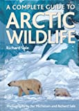 A Complete Guide to Arctic Wildlife, Richard Sale, 1770851291