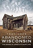 Abandoned Wisconsin: The Demise of America's