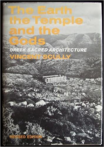 The Earth , The Temple, And The Gods: Greek Sacred Architecture, Scully, Vincent