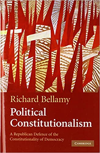 Political Constitutionalism: A Republican Defence of the Constitutionality of Democracy