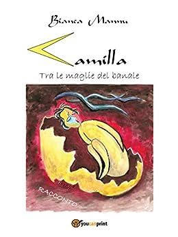 Camilla. Tra le maglie del banale (Narrativa) (Italian