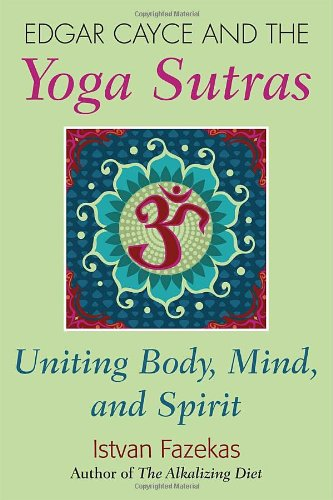 Edgar Cayce and the Yoga Sutras: Uniting Body Mind and Spirit