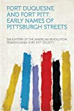 Front cover for the book Fort Duquesne and Fort Pitt: Early Names of Pittsburgh Streets by Daughters of the American Revolution