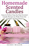Homemade Scented Candles: Easy to Follow Step-by-Step Scented Candle and Diffuser Recipes to Make from the Comfort of Your Home