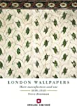 London Wallpapers: Their Manufacture and Use