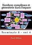 Nombres complexes et géométrie dans l'espace: Volume 4
