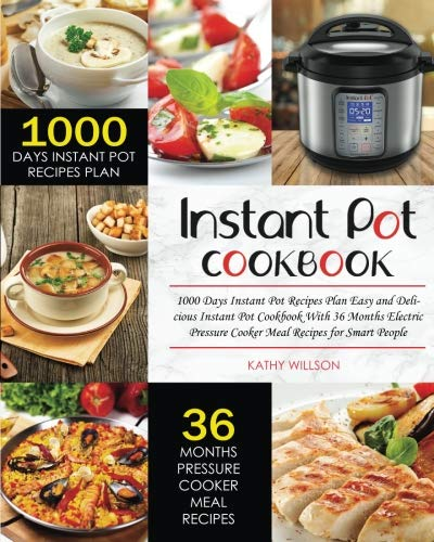 Instant Pot Cookbook: Easy and Delicious 1000 Days Instant Pot Cookbook with 1000 Days Meal Plan 36 Months Electric Pressure Cooker Meal Recipes for Smart People by Kathy Willson