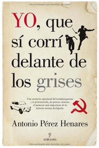 Descargar Libro Yo, Que Sí Corrí Delante De Los Grises Antonio Pérez Henáres