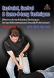 Restraint, Control & Come-A-Long Techniques: Effective Arrest & Control Techniques for Law Enforcement and Security Professionals Volume 1