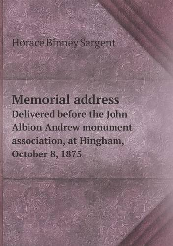 Memorial address Delivered before the John Albion Andrew monument association, at Hingham, October 8, 1875 ebook