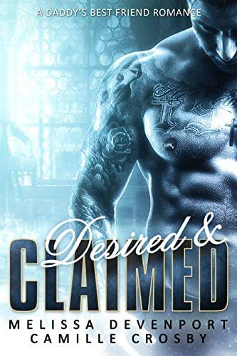 Desired & Claimed: A Daddy's Best Friend Romance (Forbidden Passion Book 3)