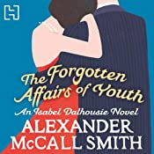 The Forgotten Affairs of Youth: An Isabel Dalhousie Novel | Alexander McCall Smith