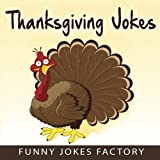 Funny Thanksgiving Jokes              You don't want to be the person that everyone thinks has no sense of humor. Imagine making everyone laugh so hard that they are gasping for air, crying, and possibly peeing in their pants!...