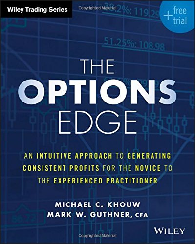 The Options Edge: An Intuitive Approach to Generating Consistent Profits for the Novice to the Experienced Practitioner (Wiley Trading) by Wiley