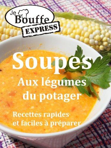Jebouffe Express Soupes Aux Legumes Du Potager Recettes Faciles Et