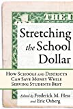 Stretching the School Dollar : How Schools and Districts Can Save Money While Serving Students Best, , 1934742651
