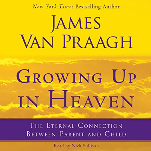 Growing Up in Heaven: The Eternal Connection Between Parent and Child Audiobook [Free Download by Trial] thumbnail