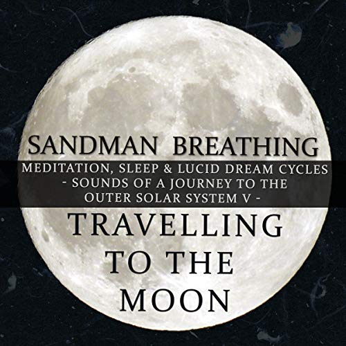 - Travelling to the Moon : Meditation, Sleep & Lucid Dream Cycles - Sounds of a Journey to the Outer Solar System (Vol. V)