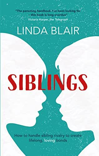 Siblings: How to handle sibling rivalry to create strong and loving bonds