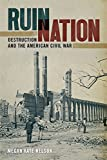 Ruin Nation: Destruction and the American Civil War (UnCivil Wars Ser.)