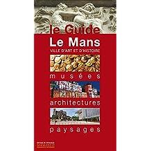 Le Mans, le guide [nouvelle édition]