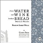 Clean Water, Red Wine, Broken Bread | Douglas Wilson