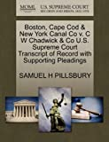Boston, Cape Cod and New York Canal Co V. C W Chadwick and Co U. S. Supreme Court Transcript of Record with Supporting Pleadings, Samuel H. Pillsbury, 1270138529
