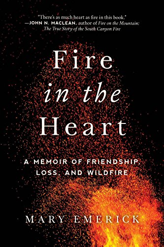 Fire in the Heart: A Memoir of Friendship, Loss, and Wildfire cover
