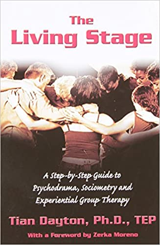 Book The Living Stage: A Step-By-Step Guide to Psychodrama, Sociometry and Experiential Group Therapy